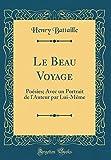 Telecharger Livres Le Beau Voyage Poesies Avec Un Portrait de l Auteur Par Lui Meme Classic Reprint (PDF,EPUB,MOBI) gratuits en Francaise