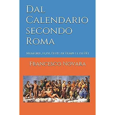 Dal Calendario Secondo Roma: Memorie, Ludi, Feste Di Templi E Di Dèi