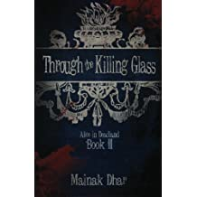 Through The Killing Glass: Alice in Deadland Book II by Mainak Dhar (2012-03-20)