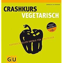 Crashkurs Vegetarisch: Superschneller Erfolg für Einsteiger (GU Autoren-Kochbücher)