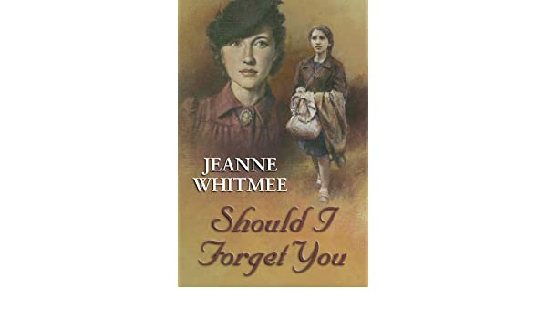 Should I Forget You Ebook Jeanne Whitmee Amazon Kindle Store