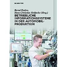 Betriebliche Informationssysteme in der Automobilproduktion: Soziotechnisches System - Nutzerpersönlichkeit - Nutzungserleben - Rollout und Betrieb - ... - Informationen auf Shopfloor - IT-Nutzen