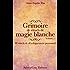 Grimoire de rituels de magie blanche Volume 1: 30 rituels de développement personnel