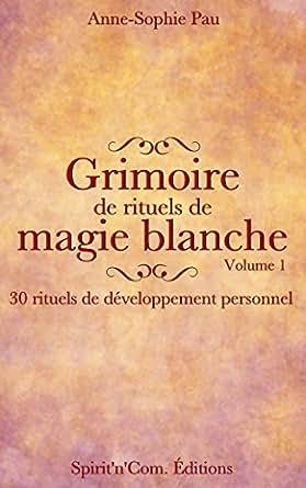 Top Grimoire de rituels de magie blanche Volume 1: 30 rituels de  KT54