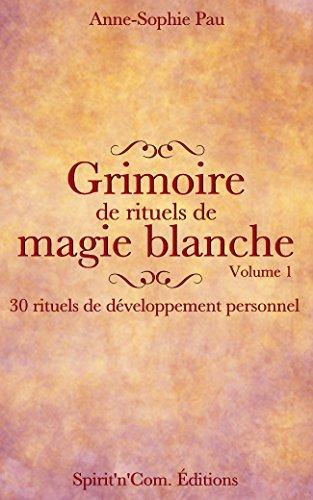 Grimoire de rituels de magie blanche Volume 1: 30 rituels de développement personnel par Anne-Sophie Pau