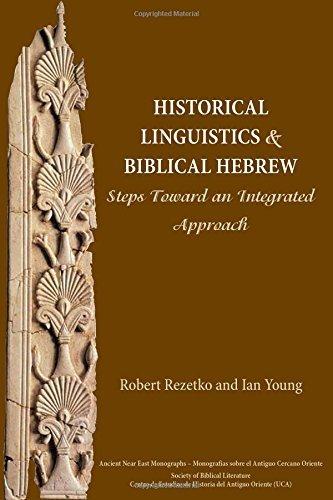 Historical Linguistics and Biblical Hebrew: Steps Toward an Integrated Approach (Ancient Near East Monographs) by Robert Rezetko (2014-12-01)