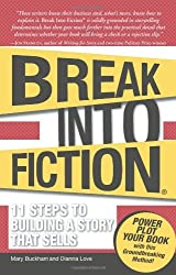 Break Into Fiction: 11 Steps to Building a Story that Sells by Mary Buckham (2009-06-18)