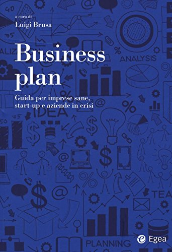 Business plan. Guida per imprese sane, start-up e aziende in crisi