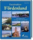 Faszination Fördenland: Der Zauber einer einmaligen Ostseelandschaft - Jürgen Rust