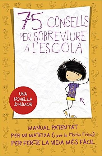 75 consells per sobreviure a l'escola (Sèrie 75 Consells 1): Manual patentat per mi mateixa per fer-te la vida més fàcil (Catalan Edition) por María Frisa