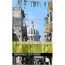 Il Prigioniero Involontario (Italian Edition)