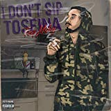 I Don't Sip Toseina [Explicit]