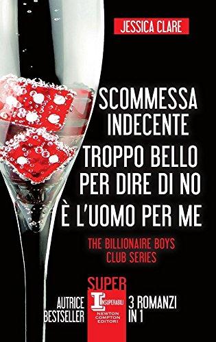The Billionaire Boys Club series: Scommessa indecente-Troppo bello per dire di no-È l'uomo per me