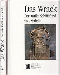 Das Wrack. Der Antike Schiffsfund von Mahdia.