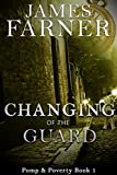 Changing of the Guard (Pomp and Poverty Book 1) by James Farner