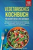 Vegetarisches Kochbuch für Berufstätige und Anfänger: 150 vegetarische Rezepte für eine gesunde Ernährung! Inkl. Ernährungsratgeber, Einführung in die vegetarische Küche & 14 Tage Plan zum Abnehmen.