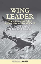 Wing Leader: The Top Scoring Allied Fighter Pilot of Wwii