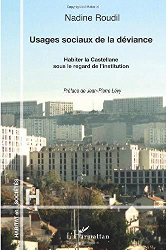 Usages Sociaux de la Deviance Habiter la Castellane Sous le Regard de l'Institution
