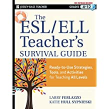 The Esl/Ell Teacher's Survival Guide: Ready-to-use Strategies, Tools, and Activities for Teaching English Language Learners of All Levels (Jossey-Bass Teacher)