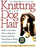 Knitting With Dog Hair: Better A Sweater From A Dog You Know and Love Than From A Sheep You'll Never Meet Paperback ¨C January 15, 1997