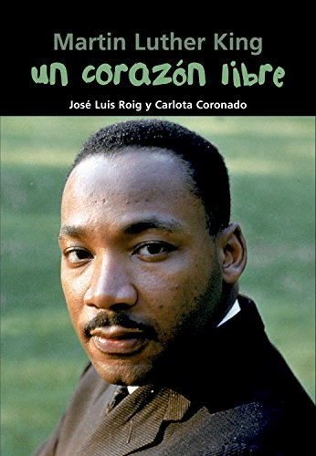 Martin Luther King. Un corazón libre (Biografía joven) por José Luis Roig Torres