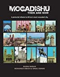 Mogadishu Then and Now: A Pictorial Tribute to Africa's Most Wounded City by Rasna Warah (2012-09-04)
