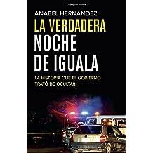 La verdadera noche de Iguala: La historia que el gobierno quiso ocultar (Vintage Espanol)