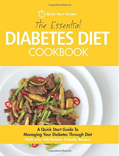 The Essential Diabetes Diet Cookbook: A Quick Start Guide To Managing Your Diabetes Through Diet by Quick Start Guides (November 24, 2014) Paperback