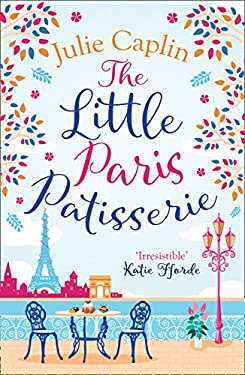 The Little Paris Patisserie: A heartwarming and cosy romantic comedy – perfect summer romance fiction for fans of Bake Off! (Romantic Escapes, Book 3)