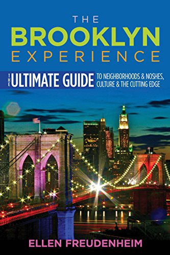 The Brooklyn Experience: The Ultimate Guide to Neighborhoods & Noshes, Culture & the Cutting Edge (Rivergate Regionals Collection) (English Edition)