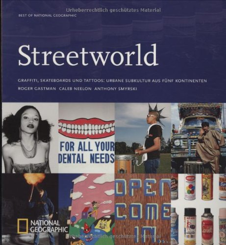 Streetworld: Graffiti, Skateboards und Tattoos: Urbane Subkultur aus fünf Kontinenten (Best of National Geographic) (Roger Skateboards)