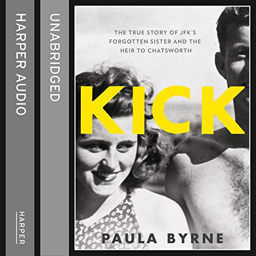 Kick: The True Story of Kick Kennedy, JFK's Forgotten Sister and the Heir to Chatsworth (Audio Chatsworth)