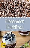 Flohsamen Puddings - Einfach Abnehmen mit leckeren Puddings - 50 tolle Rezeptideen zum Nachmachen