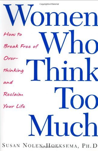 Women Who Think Too Much: How to Break Free of Overthinking and Reclaim Your Life by Susan Nolen-Hoeksema (2003-02-05)