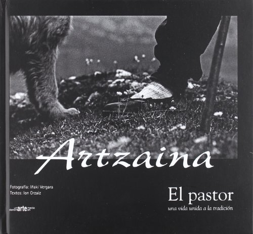 Artzaina = El pastor : una vida unida a la tradición por Ion Orzaiz Galarza, Iñaki Vergara Pérez