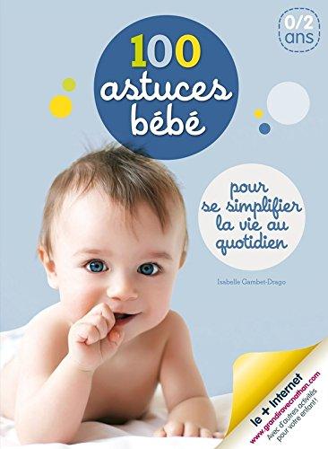 100 astuces bébé : Pour se simplifier la vie au quotidien par Isabelle Gambet-Drago