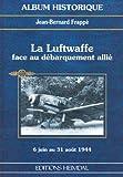 La Luftwaffe face au débarquement allié. Messerschmitt 109 G et Focke Wulf 190 A au combat en Normandie et en Provence, 6 juin au 31 août 1944