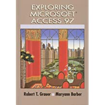 Exploring Ms Access 97 (Exploring Microsoft Office 97 Series) by Robert T. Grauer (1997-08-05)