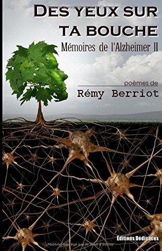 Des yeux sur ta bouche: M??moires de l'Alzheimer II by R??my Berriot (2016-03-23)