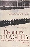 A People's Tragedy: Russian Revolution, 1891-1924