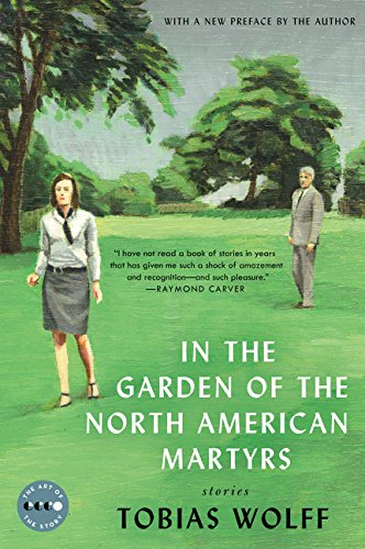 In the Garden of the North American Martyrs Deluxe Edition: Stories (Art of the Story) por Tobias Wolff