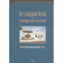 Der islamische Orient - Grundzüge seiner Geschichte (Mitteilungen zur Sozial- und Kulturgeschichte der islamischen Welt (MISK))