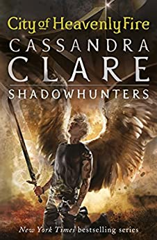 The Mortal Instruments 6: City of Heavenly Fire by [Clare, Cassandra]