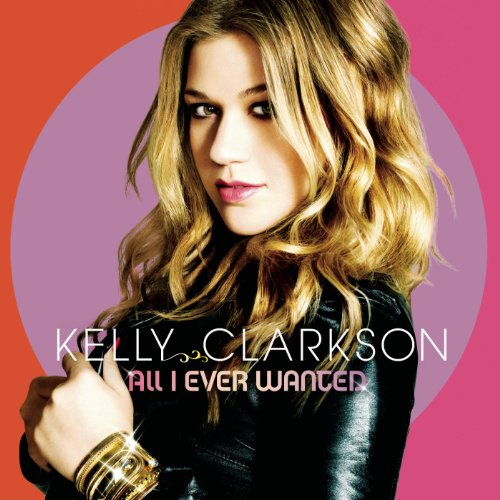 All I Ever Wanted (Deluxe Edition) von Kelly Clarkson bei