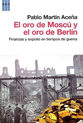 Descargar Libro El oro de Moscú y el oro de Berlín (HISTORIA) de PABLO MARTIN ACEÑA