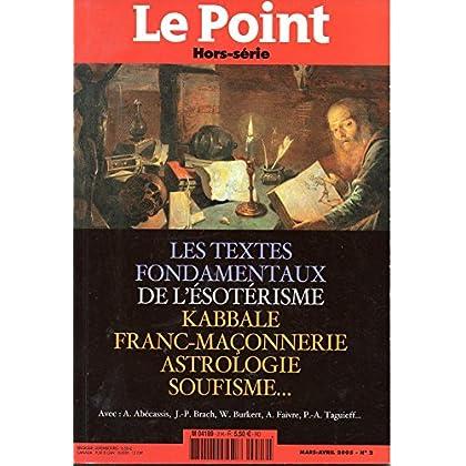 LE POINT HORS SERIE N°2 MARS/AVRIL 2005 - LES TEXTES FONDAMENTAUX DE L'ESOTERISME, KABBALE, FRANC-MAçONNERIE, ASTROLOGIE, SOUFISME....
