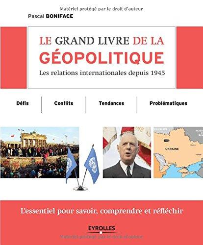 Le grand livre de la géopolitique : Les relations internationales depuis 1945