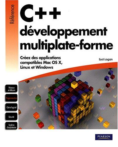 C++ développement multiplate-forme : Créez des applications compatibles Mac OS X, Linux et Windows par Syd Logan
