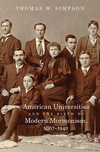 American Universities and the Birth of Modern Mormonism, 1867–1940 (English Edition) -