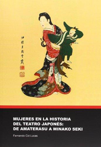 Mujeres en la historia del teatro japonés : de Amaterasu a Minako Seki por Fernando Cid Lucas